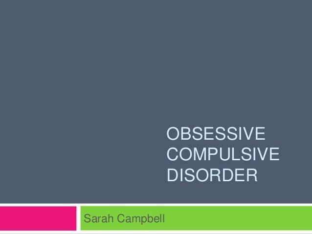 OBSESSIVE COMPULSIVE DISORDER Sarah Campbell