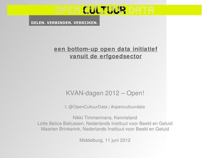 een bottom-up open data initiatief             vanuit de erfgoedsector             KVAN-dagen 2012 – Open!             t: ...