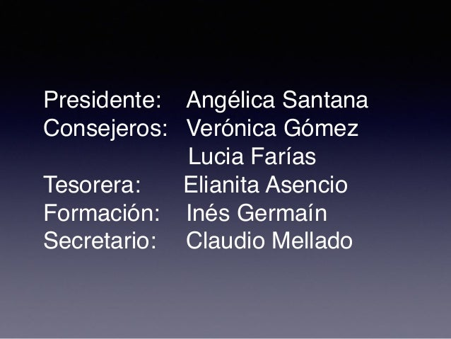 Presidente: Angélica Santana Consejeros: Verónica Gómez Lucia Farías Tesorera: Elianita Asencio Formación: Inés Germaín Se...