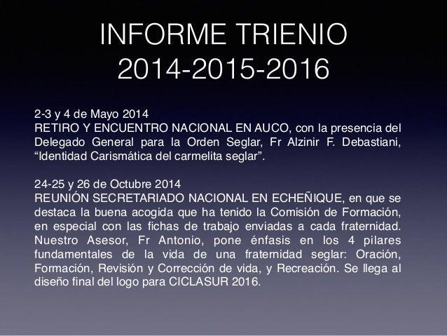 INFORME TRIENIO 2014-2015-2016 2-3 y 4 de Mayo 2014 RETIRO Y ENCUENTRO NACIONAL EN AUCO, con la presencia del Delegado Gen...
