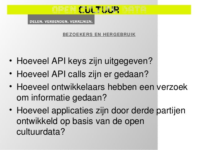 BEZOEKERS EN HERGEBRUIK• Hoeveel externe platformen hergebruiken  de data?  – EUROPEANA EN WIKIMEDIA    SAMENWERKING  – He...