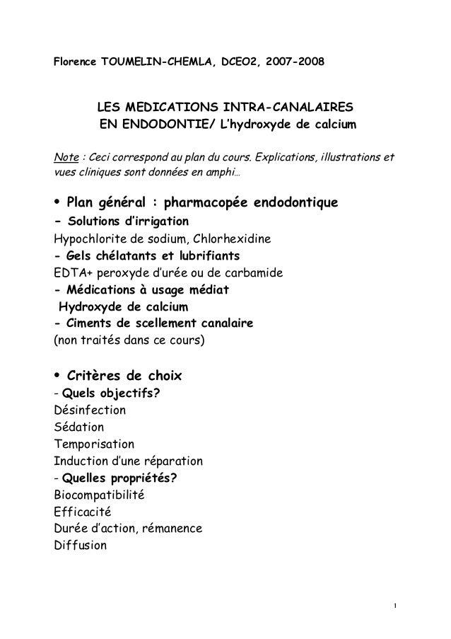 1 Florence TOUMELIN-CHEMLA, DCEO2, 2007-2008 LES MEDICATIONS INTRA-CANALAIRES EN ENDODONTIE/ L'hydroxyde de calcium Note :...