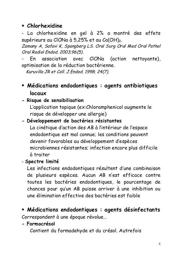 4 • Chlorhexidine - La chlorhexidine en gel à 2% a montré des effets supérieurs au ClONa à 5,25% et au Ca(OH)2. Zamany A, ...