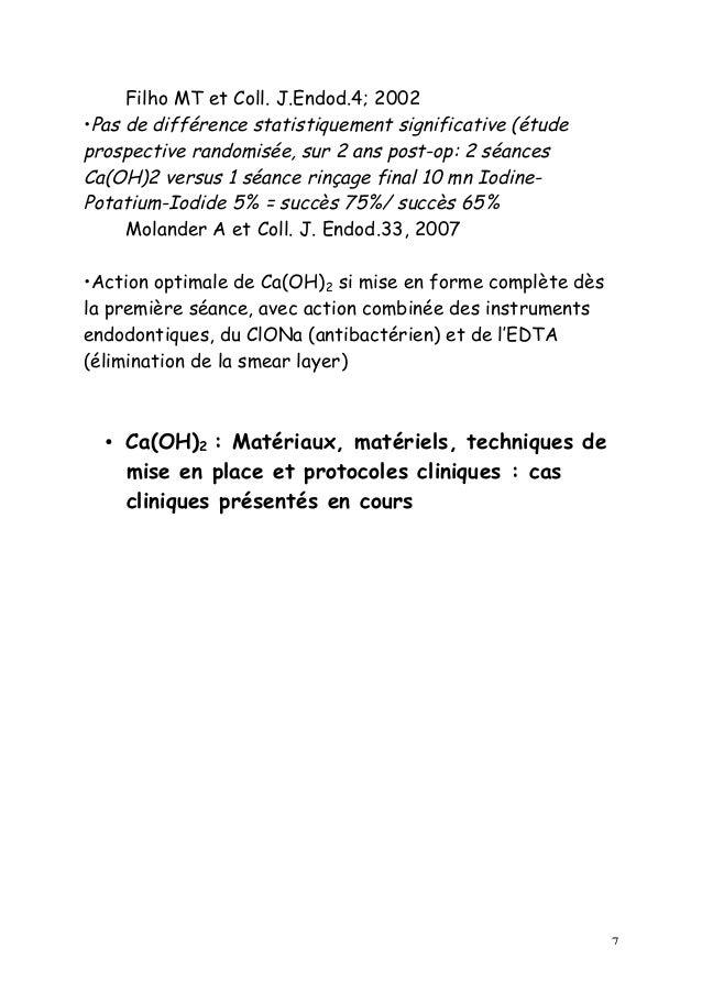 7 Filho MT et Coll. J.Endod.4; 2002 •Pas de différence statistiquement significative (étude prospective randomisée, sur 2 ...