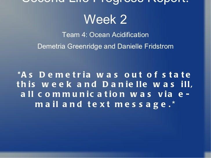 Second Life Progress Report: Week 2 Team 4: Ocean Acidification Demetria Greenridge and Danielle Fridstrom *As Demetria wa...