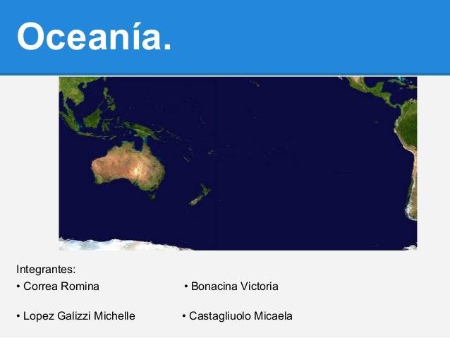 Oceanía. Integrantes: • Correa Romina • Bonacina Victoria • Lopez Galizzi Michelle • Castagliuolo Micaela