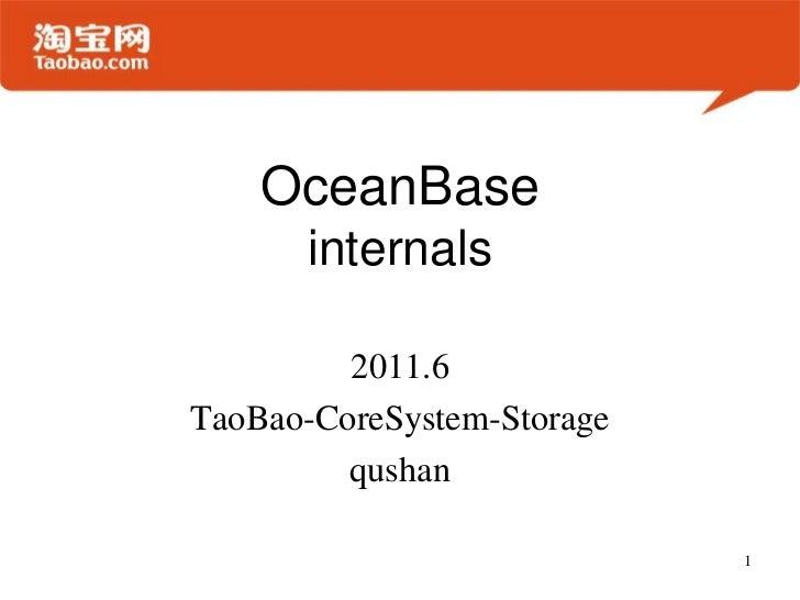 OceanBaseinternals<br />2011.6<br />TaoBao-CoreSystem-Storage<br />qushan<br />1<br />