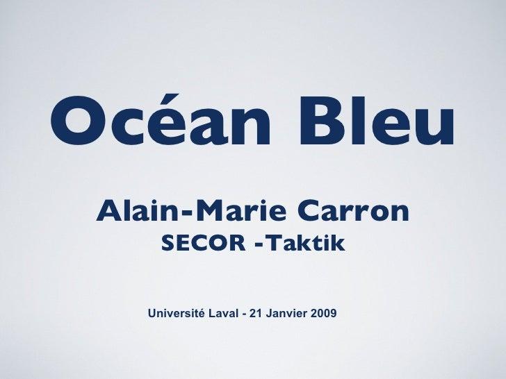 Océan Bleu Alain-Marie Carron SECOR -Taktik Université Laval - 21 Janvier 2009