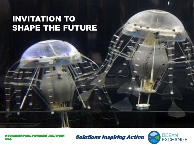 INVITATION TO   SHAPE THE FUTUREHYDROGEN FUEL-POWERED JELLYFISHUSA                               Solutions Inspiring Action
