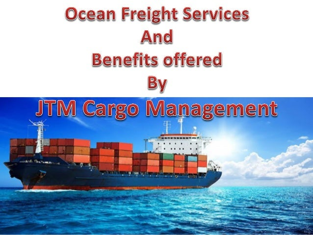 Ocean freight services and benefits offered by jtm cargo