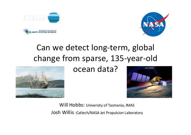 Can	  we	  detect	  long-­‐term,	  global	  change	  from	  sparse,	  135-­‐year-­‐old	  ocean	  data?	  Will	  Hobbs:	  U...
