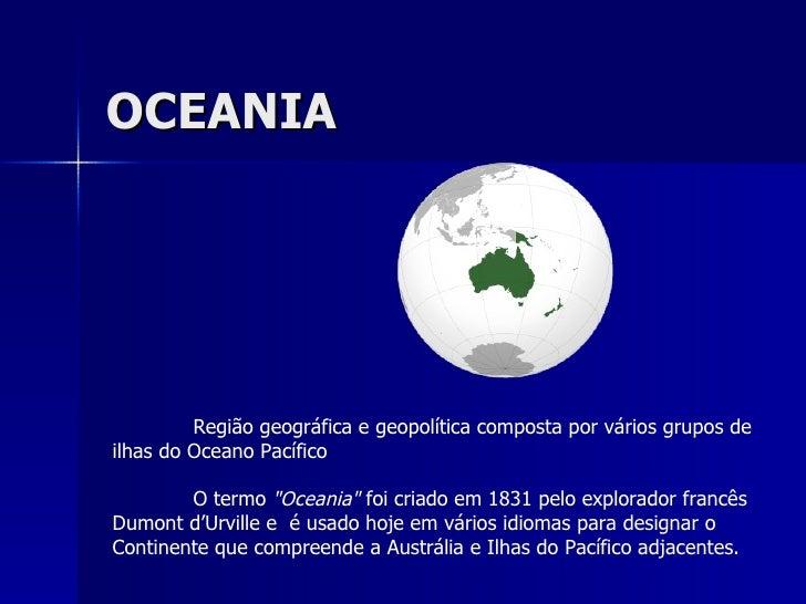 """OCEANIA Regiãogeográfica e geopolítica composta por vários grupos de ilhas doOceano Pacífico O termo """"Oceania&quot..."""