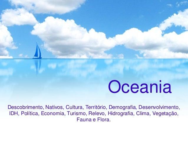 Oceania Descobrimento, Nativos, Cultura, Território, Demografia, Desenvolvimento, IDH, Política, Economia, Turismo, Relevo...