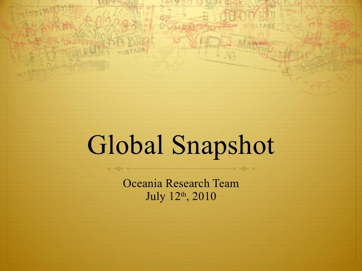 Global Snapshot Oceania Research Team July 12 th , 2010