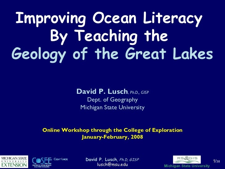 Improving Ocean Literacy  By Teaching the  Geology of the Great Lakes David P. Lusch ,  Ph.D., GISP Dept. of Geography Mic...
