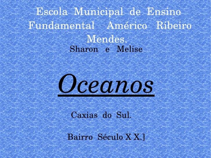Escola  Municipal  de  Ensino  Fundamental  Américo  Ribeiro Mendes.  Sharon  e  Melise Oceanos Caxias  do  Sul.  Bairro  ...