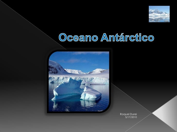 Oceano Antárctico <br />5/17/2010<br />Raquel Durei<br />