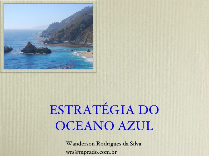 ESTRATÉGIA DO OCEANO AZUL Wanderson Rodrigues da Silva [email_address]