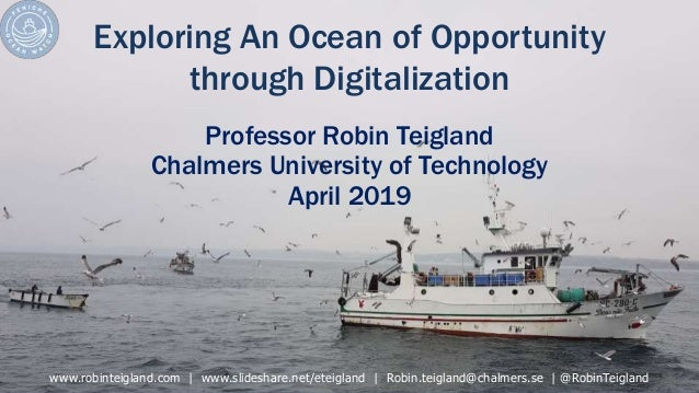 Exploring An Ocean of Opportunity through Digitalization Professor Robin Teigland Chalmers University of Technology April ...