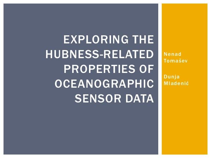 EXPLORING THEHUBNESS-RELATED   Nenad                  Tomašev  PROPERTIES OF   Dunja OCEANOGRAPHIC    Mladenić    SENSOR D...