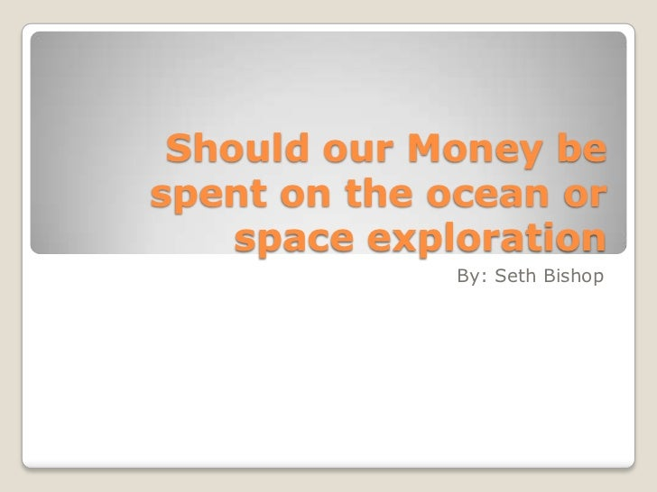spending money on space exploration essay With all the problems in the world today, spending money on space exploration is a complete waste the money could be better spent on other causes nations after nations, every day, every year, celebrates its achievements in space exploration.