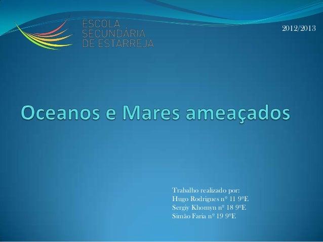 Trabalho realizado por:Hugo Rodrigues nº 11 9ºESergiy Khomyn nº 18 9ºESimão Faria nº 19 9ºE2012/2013
