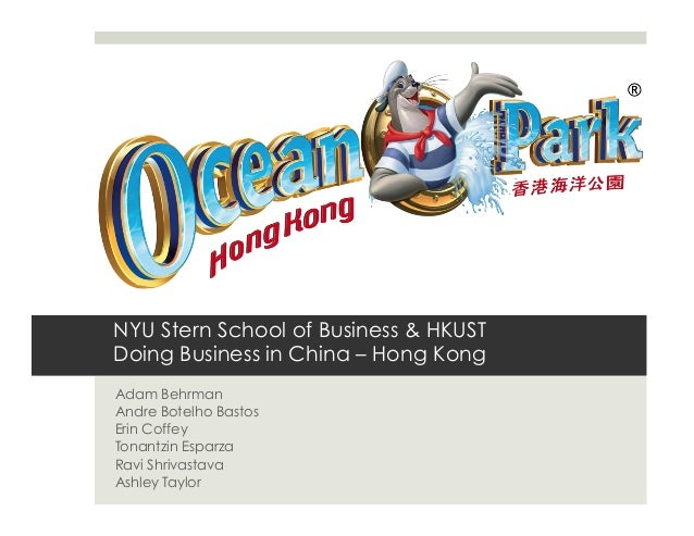 NYU Stern School of Business & HKUST Doing Business in China – Hong Kong Adam Behrman Andre Botelho Bastos Erin Coffey Ton...