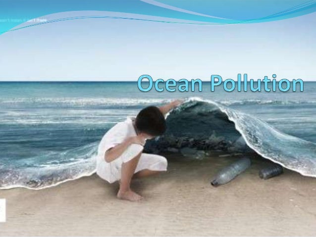 Problem:  Pollution of the world's oceans is quickly  becoming a major problem on Earth.  We know very little about the ...