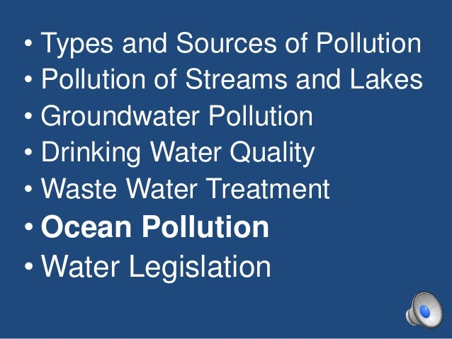 • Types and Sources of Pollution • Pollution of Streams and Lakes • Groundwater Pollution • Drinking Water Quality • Waste...
