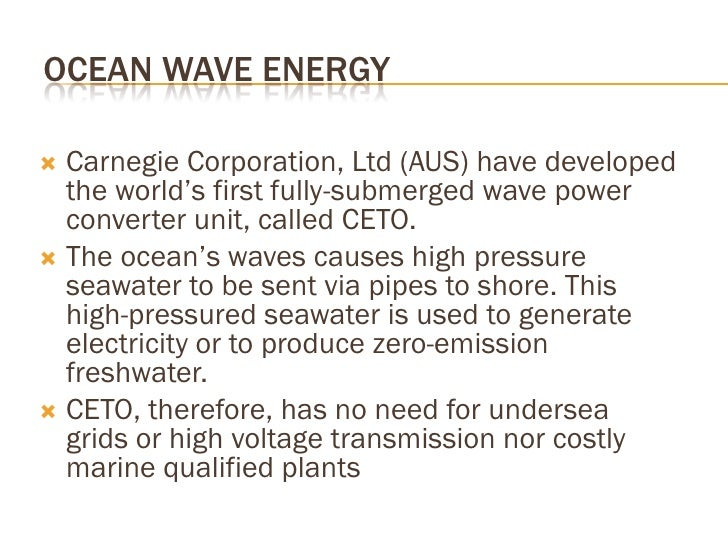 OCEAN WAVE ENERGY    Carnegie Corporation, Ltd (AUS) have developed    the world's first fully-submerged wave power   con...