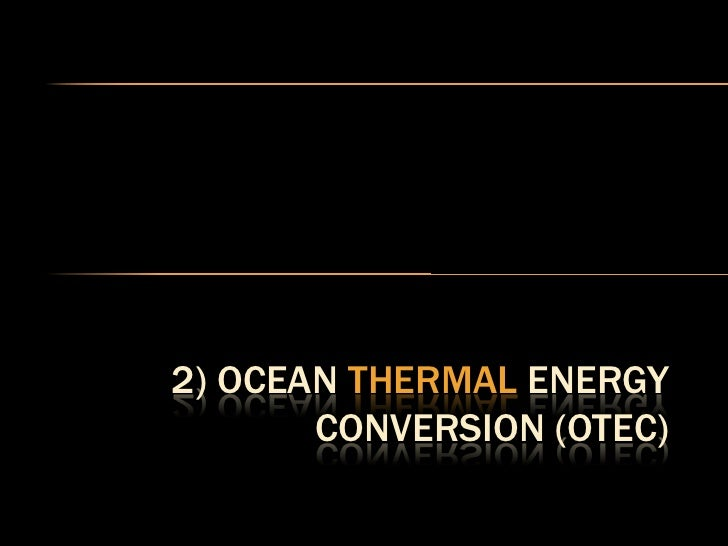 2) OCEAN THERMAL ENERGY        CONVERSION (OTEC)