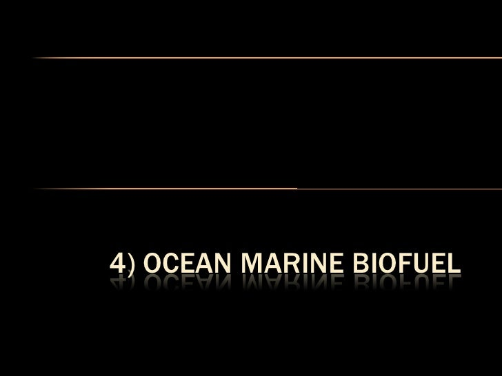 MARINE (ALGAE) BIO-FUEL   Algae  have the capability to grow rapidly in   sunlight and can have a high percentage of   li...