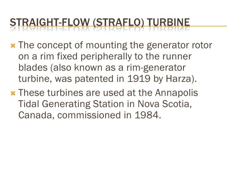 BULB TURBINES     The bulb turbine operates in a straight water •     passage with the generator enclosed in a bulb.     T...