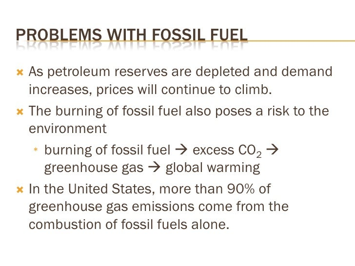 PROBLEMS WITH FOSSIL FUEL    As petroleum reserves are depleted and demand    increases, prices will continue to climb. ...