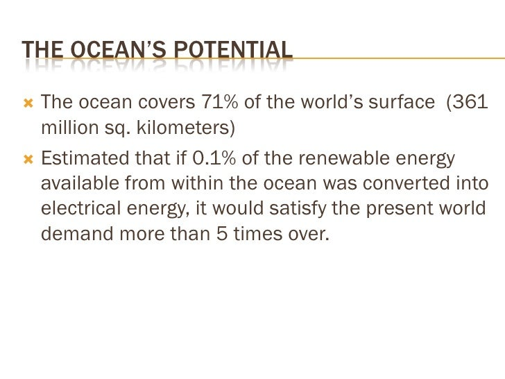 THE OCEAN'S POTENTIAL    The ocean covers 71% of the world's surface (361    million sq. kilometers)  Estimated that if ...