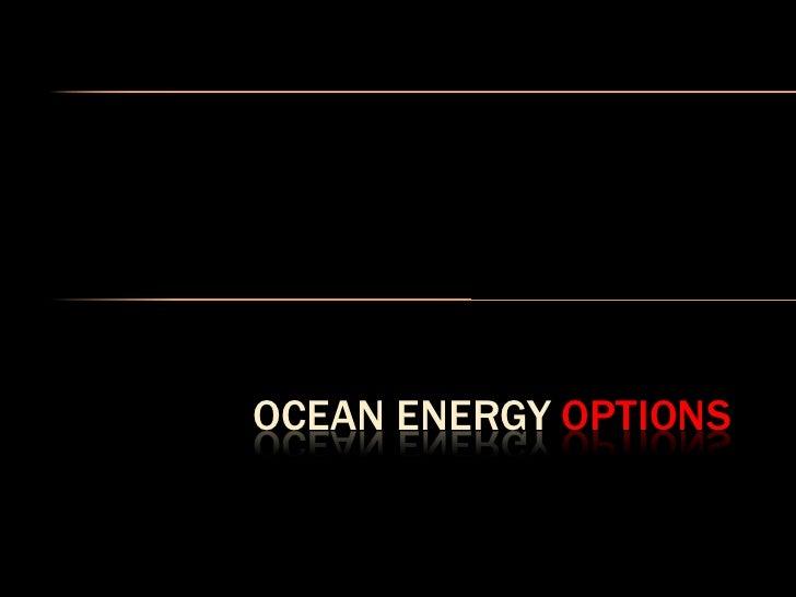 OCEAN ENERGY OPTIONS