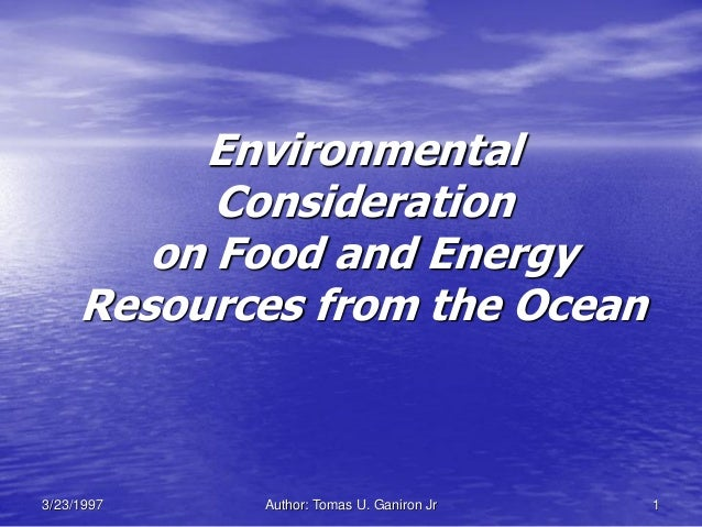 Environmental           Consideration        on Food and Energy     Resources from the Ocean3/23/1997   Author: Tomas U. G...