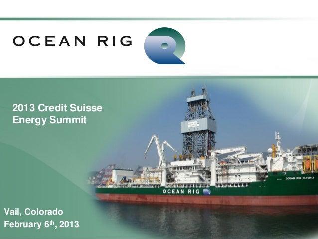 2013 Credit Suisse  Energy SummitVail, Colorado                       OCEAN RIG UDW INC.February 6th, 2013