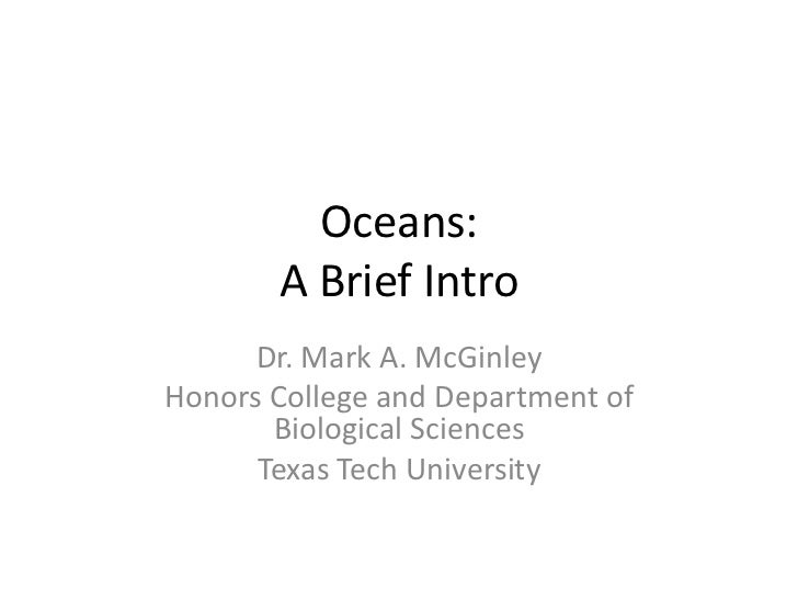 Oceans:       A Brief Intro      Dr. Mark A. McGinleyHonors College and Department of       Biological Sciences      Texas...
