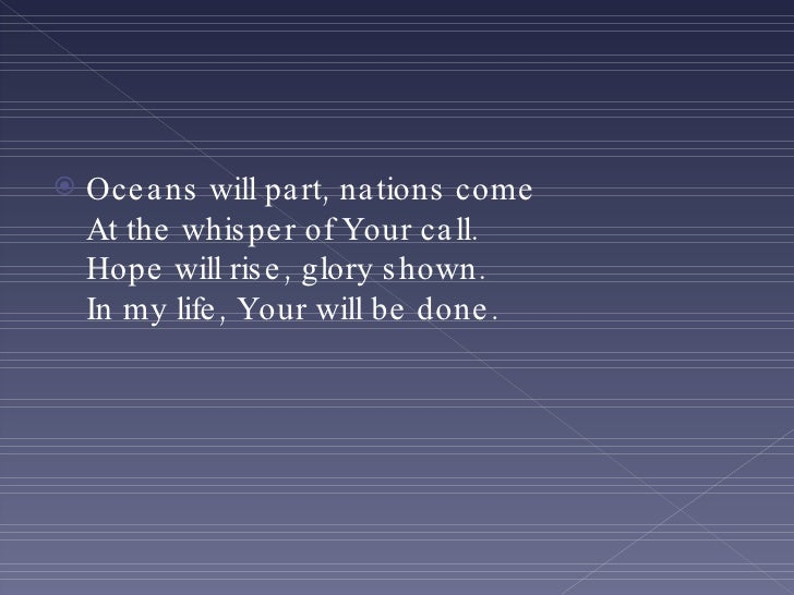 <ul><li>Oceans will part, nations come At the whisper of Your call. Hope will rise, glory shown. In my life, Your will be ...