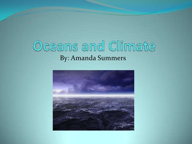 Oceans and Climate<br />By: Amanda Summers<br />