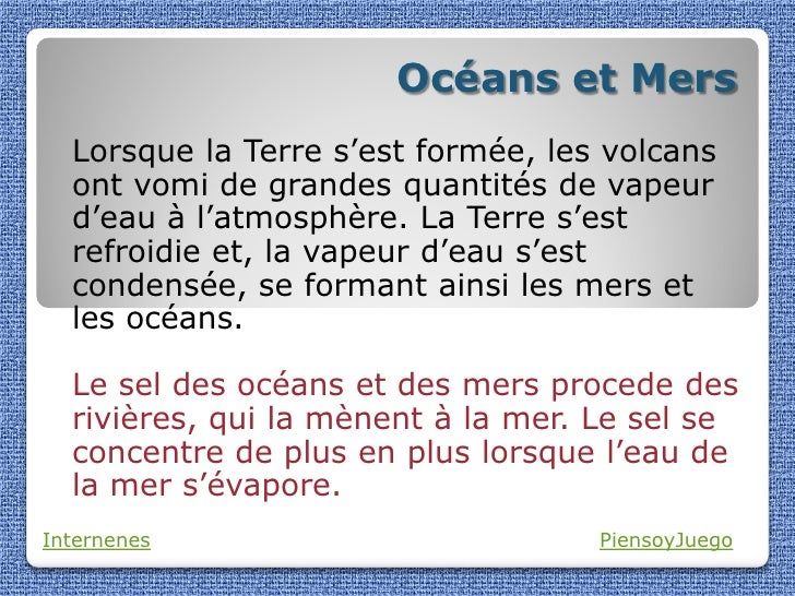 Océans et Mers  Lorsque la Terre s'est formée, les volcans  ont vomi de grandes quantités de vapeur  d'eau à l'atmosphère....