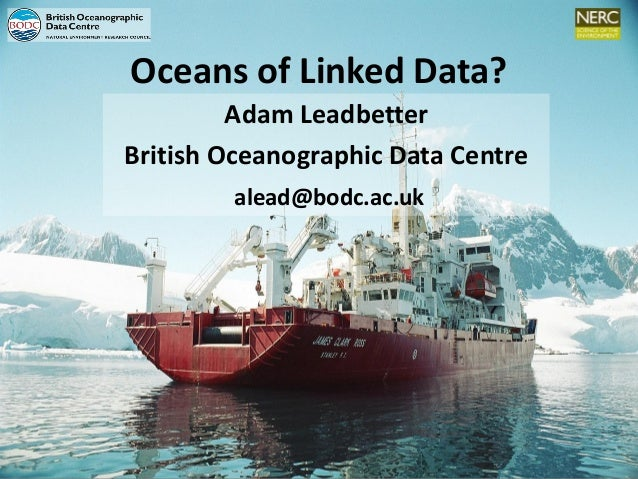 Oceans of Linked Data? Adam Leadbetter British Oceanographic Data Centre alead@bodc.ac.uk