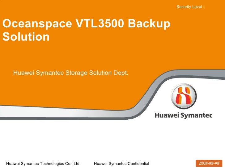 Oceanspace VTL3500 Backup Solution Huawei Symantec Storage Solution Dept.