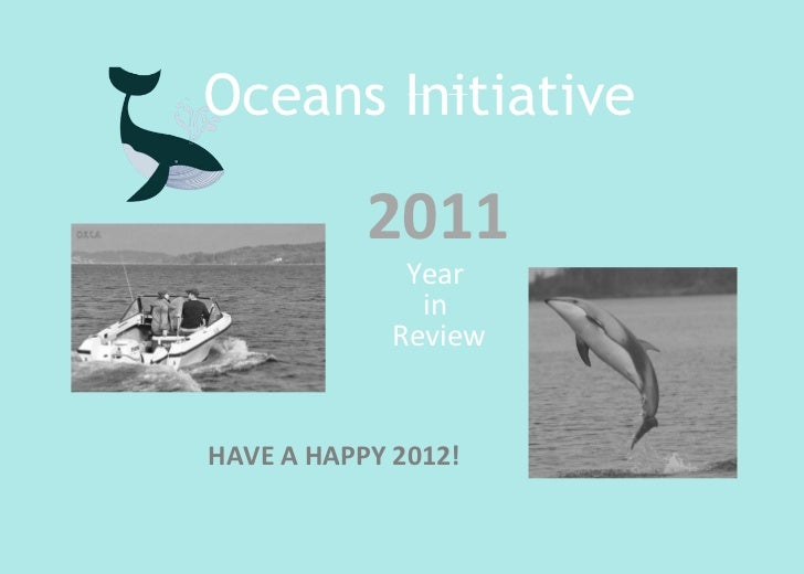 Oceans Initiative Year  in  Review 2011 HAVE A HAPPY 2012!