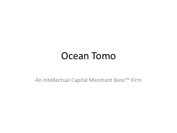 Ocean TomoAn Intellectual Capital Merchant Banc™ Firm