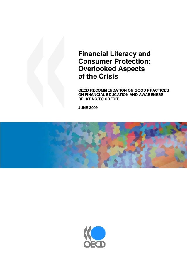 Financial Literacy and Consumer Protection: Overlooked Aspects of the Crisis OECD RECOMMENDATION ON GOOD PRACTICES ON FINA...