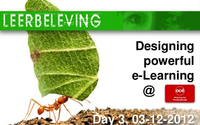 www.leerbeleving.nl       Designing        powerful      e-Learning        @     ….Day 3, 03-12-2012