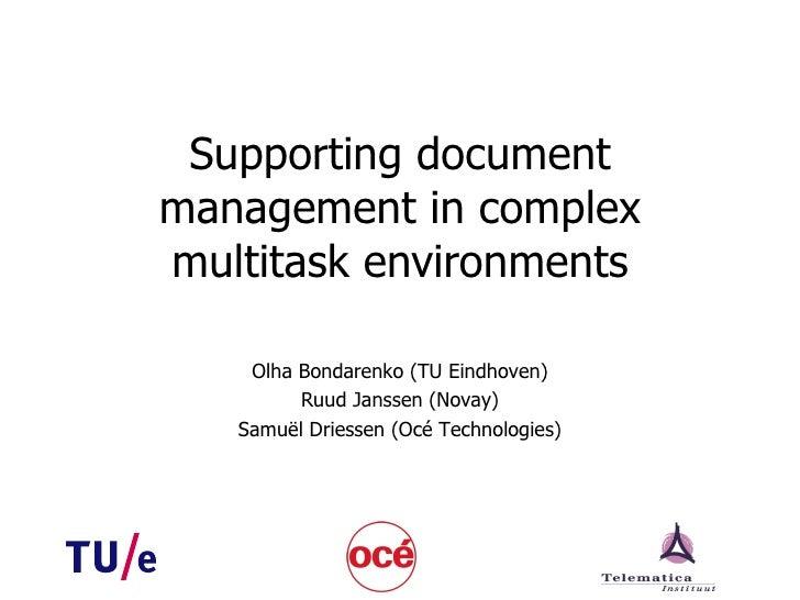 Supporting document management in complex multitask environments Olha Bondarenko (TU Eindhoven) Ruud Janssen (Novay) Samu ...