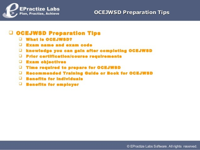 OCEJWSD Preparation Tips OCEJWSD Preparation Tips     What is OCEJWSD?     Exam name and exam code     knowledge you c...